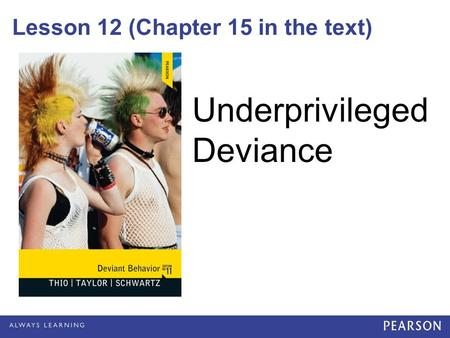 Lesson 12 (Chapter 15 in the text) Underprivileged Deviance.