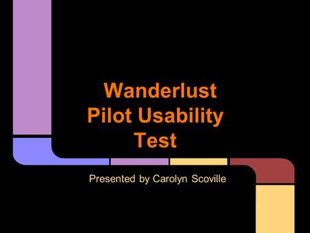 Wanderlust Pilot Usability Test Presented by Carolyn Scoville.