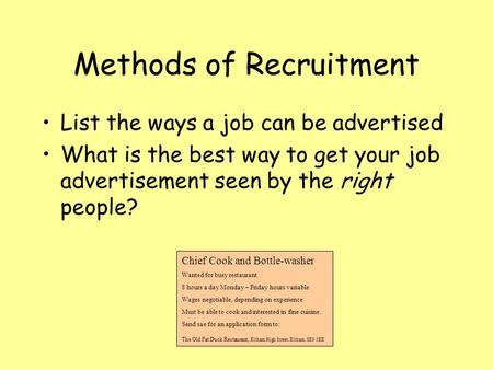 Methods of Recruitment List the ways a job can be advertised What is the best way to get your job advertisement seen by the right people? Chief Cook and.