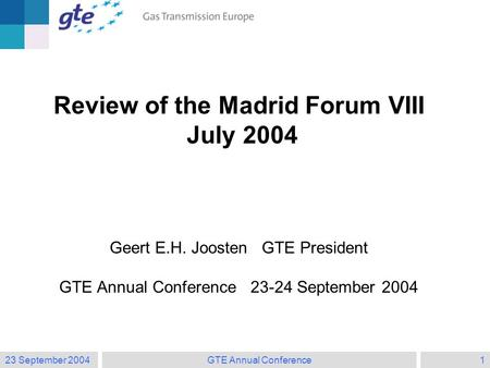 23 September 2004GTE Annual Conference1 Review of the Madrid Forum VIII July 2004 Geert E.H. Joosten GTE President GTE Annual Conference 23-24 September.