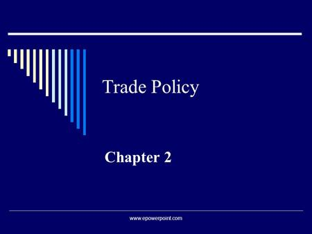 Trade Policy Chapter 2 www.epowerpoint.com. Tariffs  We will study the effects of trade barriers. Our analysis begins by examining the most basic barrier.