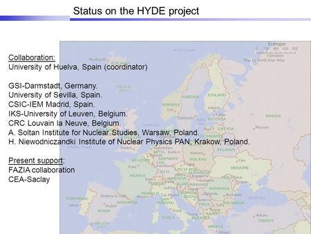 Status on the HYDE project Collaboration: University of Huelva, Spain (coordinator) GSI-Darmstadt, Germany. University of Sevilla, Spain. CSIC-IEM Madrid,