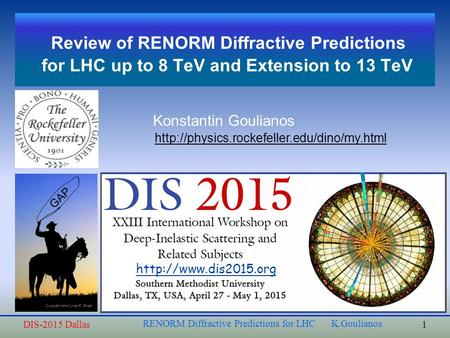 Review of RENORM Diffractive Predictions for LHC up to 8 TeV and Extension to 13 TeV Konstantin Goulianos  1DIS-2015.
