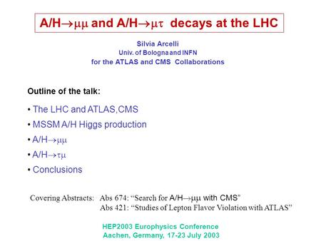 A/H  and A/H  decays at the LHC Outline of the talk: The LHC and ATLAS,CMS MSSM A/H Higgs production A/H  A/H  Conclusions HEP2003 Europhysics.