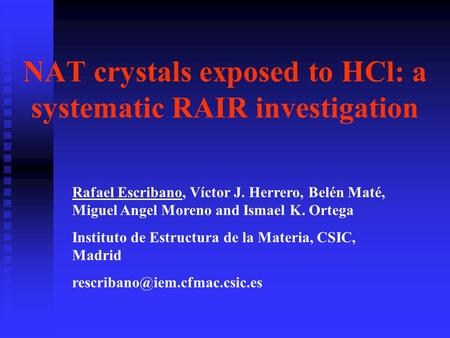 NAT crystals exposed to HCl: a systematic RAIR investigation Rafael Escribano, Víctor J. Herrero, Belén Maté, Miguel Angel Moreno and Ismael K. Ortega.
