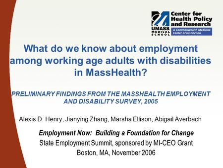 What do we know about employment among working age adults with disabilities in MassHealth? PRELIMINARY FINDINGS FROM THE MASSHEALTH EMPLOYMENT AND DISABILITY.