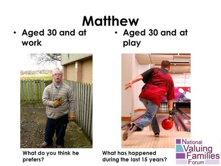 Matthew Aged 30 and at work Aged 30 and at play What do you think he prefers? What has happened during the last 15 years?