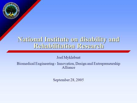 National Institute on disability and Rehabilitation Research Joel Myklebust Biomedical Engineering - Innovation, Design and Entrepreneurship Alliance September.