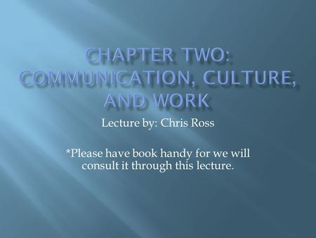 Lecture by: Chris Ross *Please have book handy for we will consult it through this lecture.