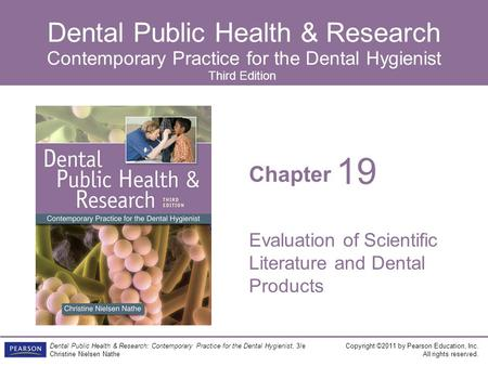 Chapter Dental Public Health & Research Contemporary Practice for the Dental Hygienist Copyright ©2011 by Pearson Education, Inc. All rights reserved.