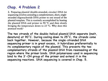 Chap. 4 Problem 2 The two strands of the double-helical plasmid DNA separate (melt, denature) at 90˚C. During cooling down to 25˚C, the strands come back.