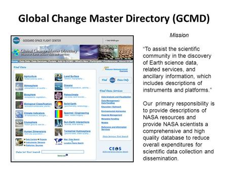 "Global Change Master Directory (GCMD) Mission ""To assist the scientific community in the discovery of Earth science data, related services, and ancillary."