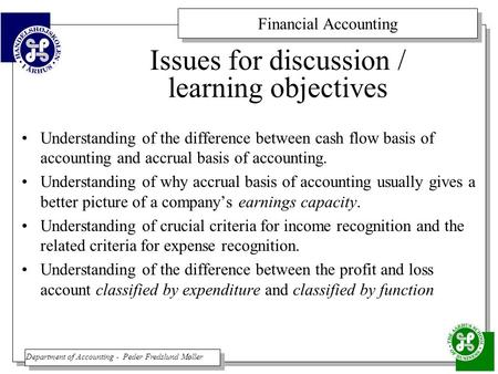 Financial Accounting Department of Accounting - Peder Fredslund Møller Issues for discussion / learning objectives Understanding of the difference between.