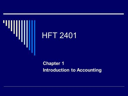 HFT 2401 Chapter 1 Introduction to Accounting. Accounting – A Means to an End  Provides answers to questions  How much cash do we have  What was our.