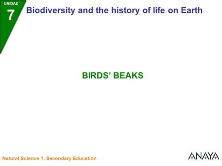 UNIDAD 7 Biodiversity and the history of life on Earth BIRDS' BEAKS Natural Science 1. Secondary Education.