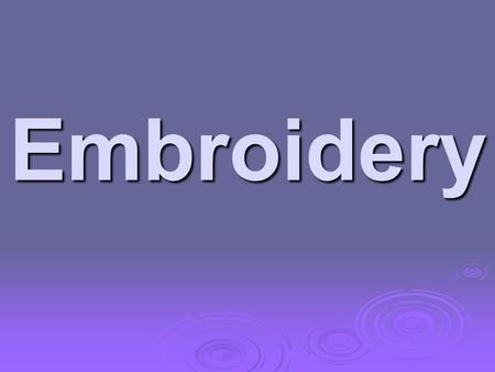 Embroidery. We will need - cloth - colourful threads - a needle.