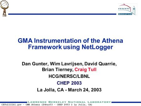 - GMA Athena (24mar03 - CHEP La Jolla, CA) GMA Instrumentation of the Athena Framework using NetLogger Dan Gunter, Wim Lavrijsen,