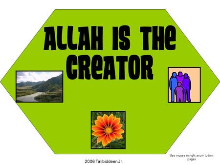 Allah is the Creator 2006 Talibiddeen Jr. Use mouse or right arrow to turn pages.