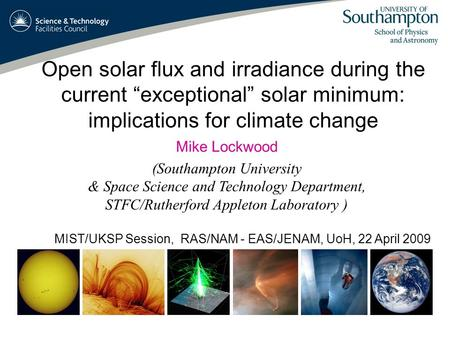 Mike Lockwood (Southampton University & Space Science and Technology Department, STFC/Rutherford Appleton Laboratory ) Open solar flux and irradiance during.