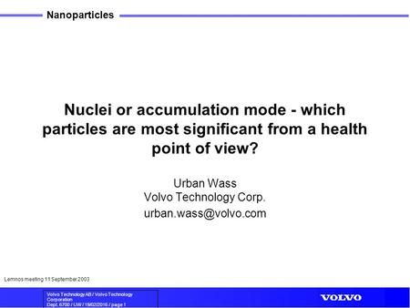 Volvo Technology AB / Volvo Technology Corporation Dept. 6700 / UW / 19/02/2016 / page 1 Nanoparticles Lemnos meeting 11 September 2003 Nuclei or accumulation.