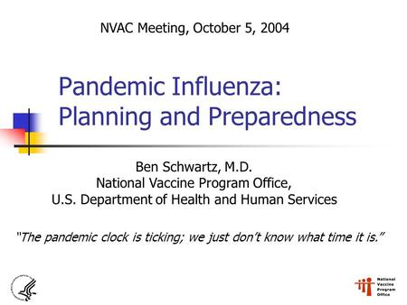 Pandemic Influenza: Planning and Preparedness Ben Schwartz, M.D. National Vaccine Program Office, U.S. Department of Health and Human Services NVAC Meeting,