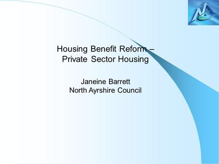 Housing Benefit Reform – Private Sector Housing Janeine Barrett North Ayrshire Council.