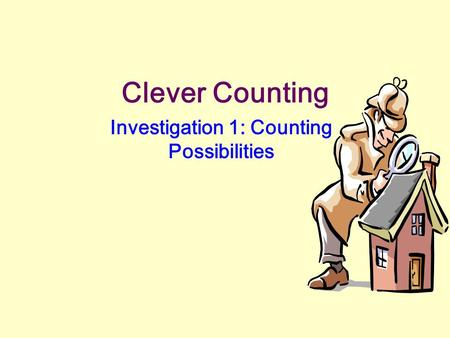 Clever Counting Investigation 1: Counting Possibilities.