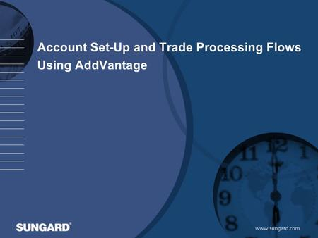 Account Set-Up and Trade Processing Flows Using AddVantage.