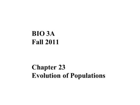 BIO 3A Fall 2011 Chapter 23 Evolution of Populations.