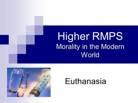 Higher RMPS Morality in the Modern World Euthanasia.