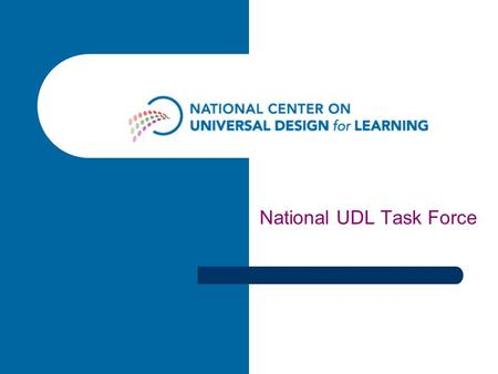 National UDL Task Force. UDL Task Force More than 30 national education and civil rights organizations Complete list: www.udl4allstudents.orgwww.udl4allstudents.org.