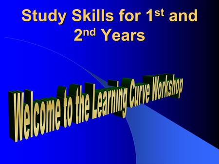 Study Skills for 1 st and 2 nd Years Introduction  Effective study skills  Personal study style  Manage your time  Prepare for exams.