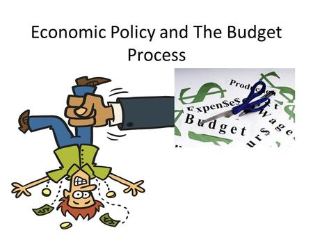 Economic Policy and The Budget Process. I. Economic Policy A.Monetary v. Fiscal Policy 1. The government uses monetary policy to influence the economy.