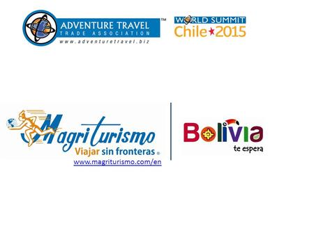 Www.magriturismo.com/en. ADVENTURE BOLIVIA Since 1973 creating unforgettable experiences in adventure tourism Permanently dedicated to explore new destinations,