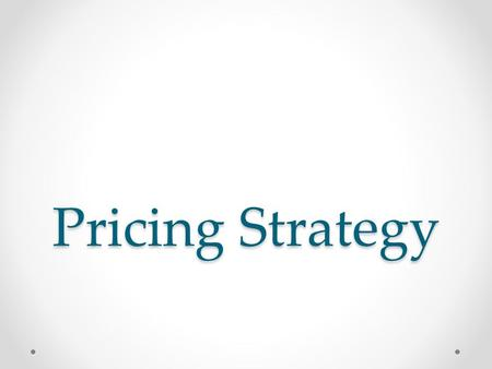 Pricing Strategy. Understanding Consumer Value  Price : the value of money (or its equivalent) placed on a good or service. o Usually expressed in monetary.