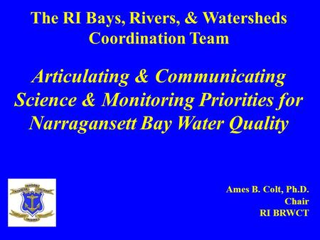 The RI Bays, Rivers, & Watersheds Coordination Team Articulating & Communicating Science & Monitoring Priorities for Narragansett Bay Water Quality Ames.