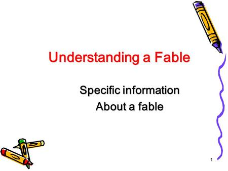 1 Understanding a Fable Understanding a Fable Specific information About a fable.