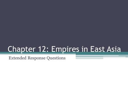 Chapter 12: Empires in East Asia Extended Response Questions.