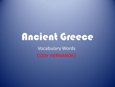 Ancient Greece Vocabulary Words CODY HERNANDEZ. Acropolis A large hill which the Greeks built their city-states around.