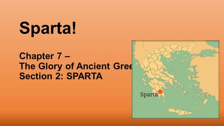 Sparta! Chapter 7 – The Glory of Ancient Greece Section 2: SPARTA.