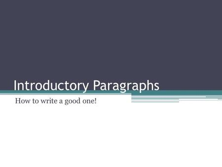 Introductory Paragraphs How to write a good one!.