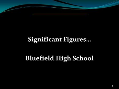 Significant Figures… Bluefield High School 1. What is a significant digit? Significant digits is a set of internationally accepted rules for measurement.