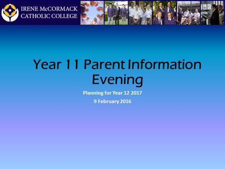 Year 11 Parent Information Evening Planning for Year 12 2017 9 February 2016.