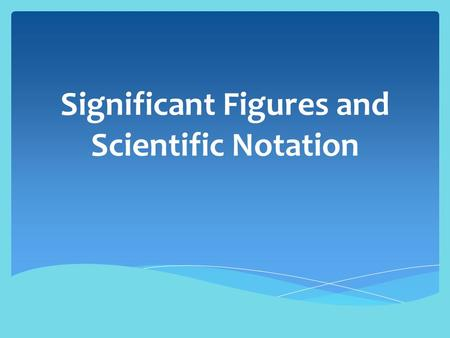 Significant Figures and Scientific Notation. What is a Significant Figure? There are 2 kinds of numbers:  Exact: the amount of money in your account.