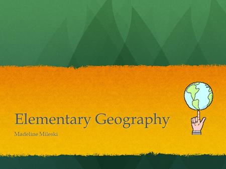 Elementary Geography Madeline Mileski. The Seven Continents Asia Asia Antarctica Antarctica Africa Africa Australia Australia Europe Europe North America.