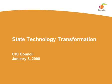 State Technology Transformation CIO Council January 8, 2008.