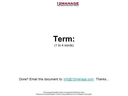12manage template to add a management dictionary term. Please use simple English. Cut any long sentences in two. Respect copyrights. Term: (1 to 4 words)