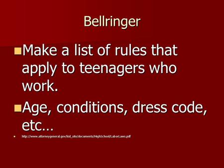 Bellringer Make a list of rules that apply to teenagers who work. Make a list of rules that apply to teenagers who work. Age, conditions, dress code, etc…