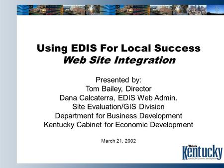 Using EDIS For Local Success Web Site Integration Presented by: Tom Bailey, Director Dana Calcaterra, EDIS Web Admin. Site Evaluation/GIS Division Department.