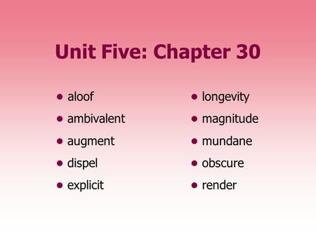 Unit Five: Chapter 30 • aloof • longevity • ambivalent • magnitude